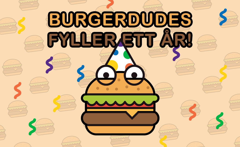Burgerdudes.se fyller ett år!