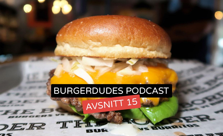 Burgerdudes Podcast avsnitt femton