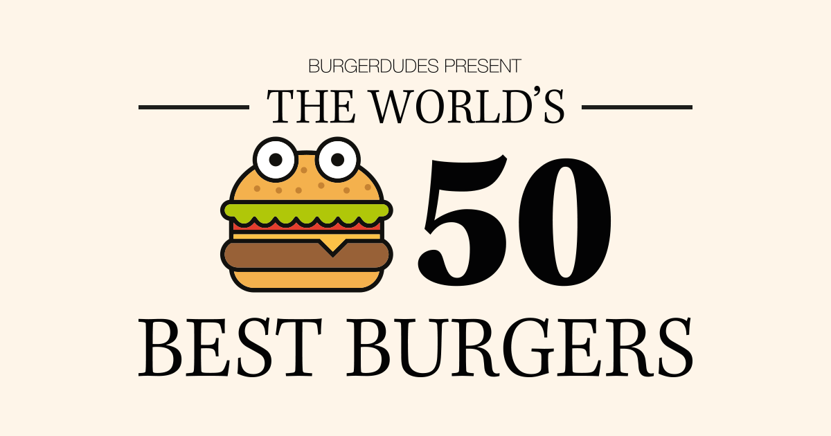 The World's 50 Best Burgers • Burgerdudes