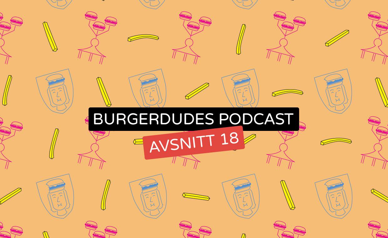 Burgerdudes Podcast avsnitt arton