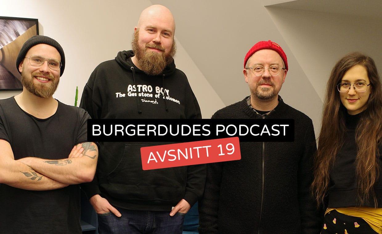 Burgerdudes Podcast avsnitt nitton