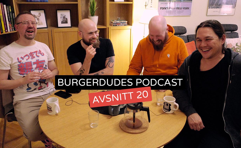 Burgerdudes Podcast avsnitt tjugo